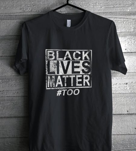 Black Lives Matter Too Freedom & Justice Supporter TShirt gift