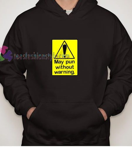 My Pun Without Warning Hoodie gift