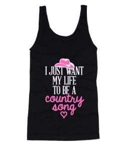 I Just Want My Life To Be A Country Tank Top