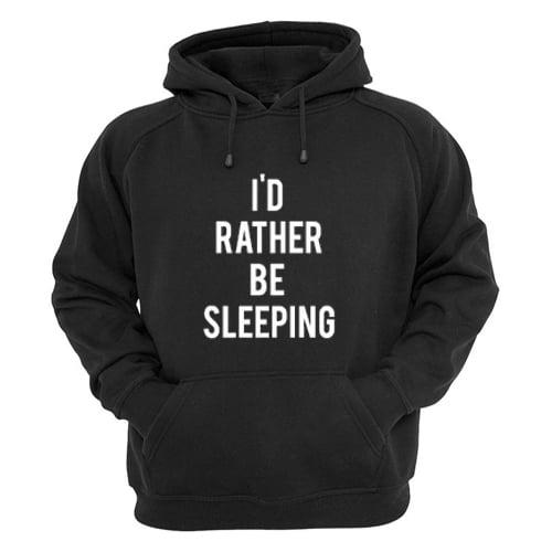 I'd Rather Be Sleeping Hoodie