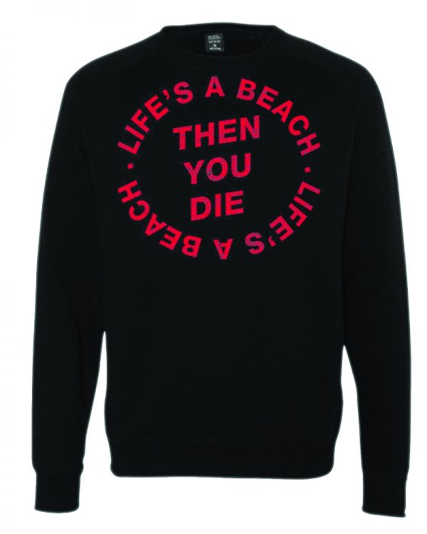 Life's a Beach Then You Die Sweatshirt
