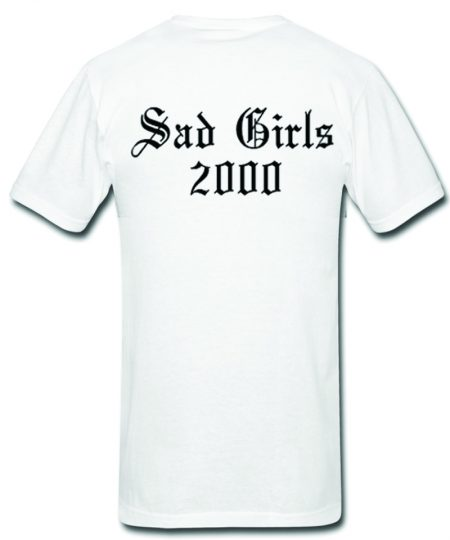 Sad Girl 2000 T Shirt Back