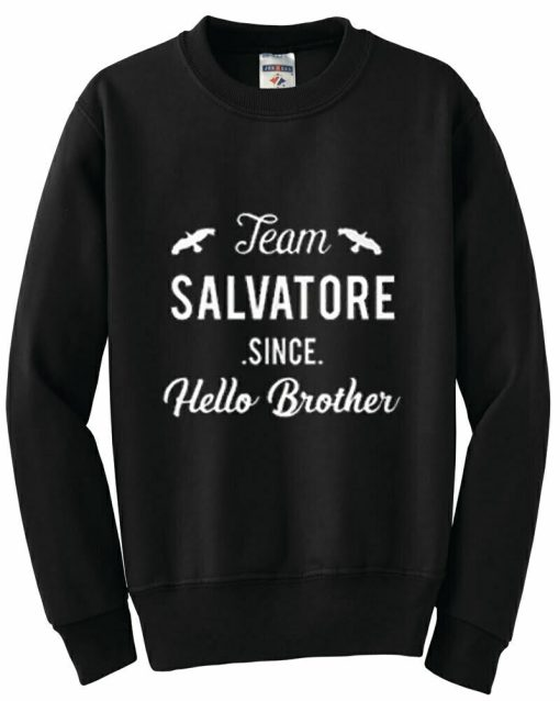 Team Salvatore Since Hello Brother Sweatshirt