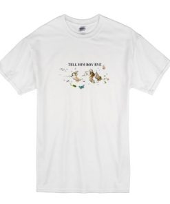 Tell Him Boy Bye T Shirt