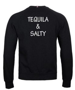 Tequila and salty sweatshirt