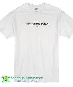 1-844-Gimme-Pizza T Shirt