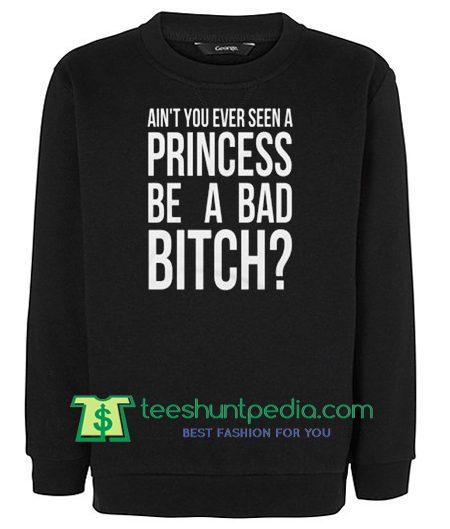 Ain't You Ever Seen A Princess Be A Bad Bitch Ariana Black Sweatshirt