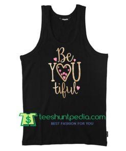 Be YOU Tiful TANK TOP T Shirt Maker Cheap