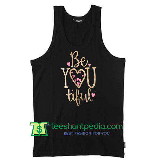 Be YOU Tiful TANK TOP T Shirt Maker Cheap