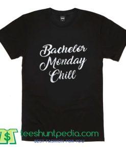 Bachelor Monday Chill T shirt