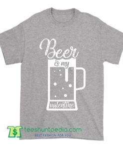 Beer Is My Valentine T shirt Funny Beer Lover Gifts Valentine Gifts for Men