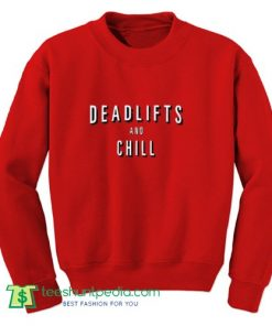 Deadlifts And Chill Sweatshirt
