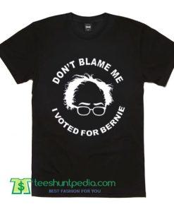 Don't Blame Me I Voted for Bernie T Shirt gift shirt adult unisex custom
