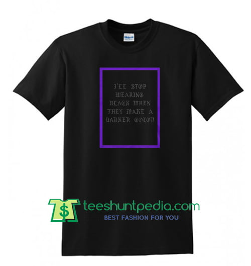 Fall Out Boy I'll Stop Wearing Black When They Make A Darker Color Shirt