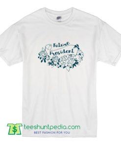 Feminist Shirt Future President T Shirt