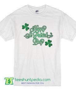 Happy St Patricks Day T-Shirt Paddys day Shirt Patty's Day