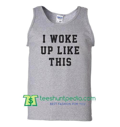 I Woke Up Like This Tank Top