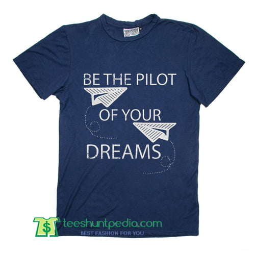 1ba0b490b Inspirational Quote Great Pilot Gift For Any Aviation Lovers Novelty T Shirt