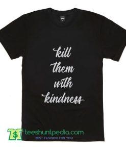 Kill Them With Kindness Selena Gomez T Shirt Lyrics T Shirt