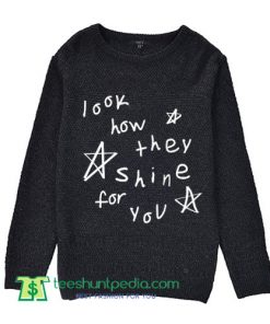 Look How They Shine For You Shirt Tumblr Clothing Hipster Sweater
