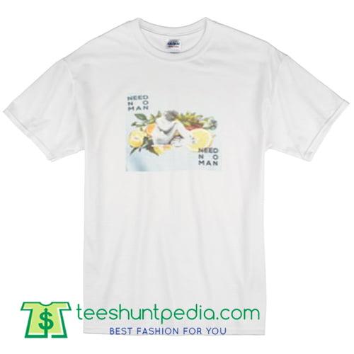 Need No Man T Shirt