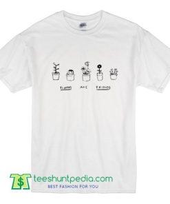 Plants Are Friends T Shirt