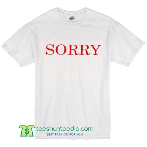 Sorry T Shirt
