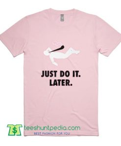 Womens Just Do It Tee Just Do It Later Nike Parody T Shirt