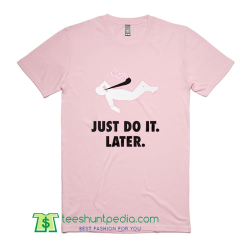 054d00aa Womens Just Do It Tee Just Do It Later Nike Parody T Shirt