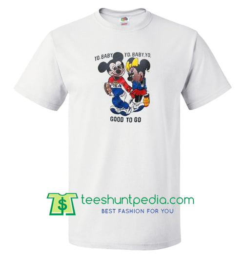 Yo Baby Got To Go Mickey Mouse T Shirt