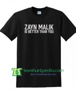 Zayn Malik Is Better Than You T Shirt
