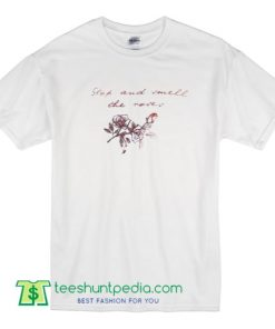 Stop And Smell The Roses T Shirt