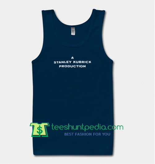 A Stanley Kubrick Production Tank top T Shirt Maker Cheap
