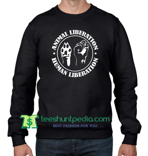 Animal Liberation Sweatshirt, Vegan Vegetarian Animal Rights Testing Political Maker Cheap