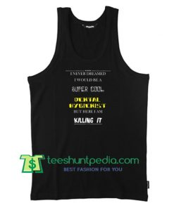 Dental Hygienist Tanktop, Perfect Gift Tanktop Maker Cheap
