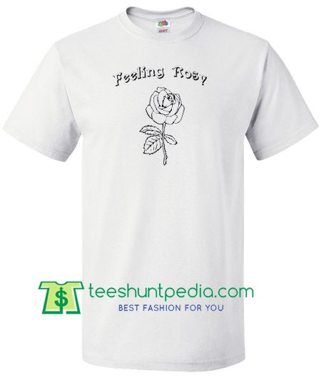 Feeling Rosy T shirt Maker Cheap