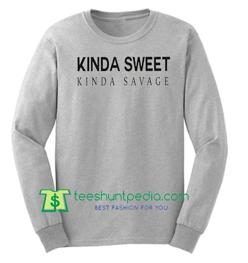 Kinda sweet kinda savage graphic sweatshirt funny tumblr sweatshirts Maker Cheap