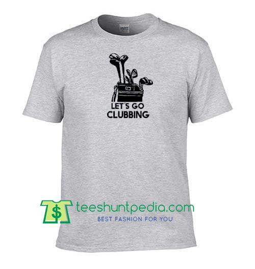 19d38334a Let's Go Clubbing T Shirt, Funny Golf Shirt, Unisex Shirt, Funny T Shirt  Maker Cheap