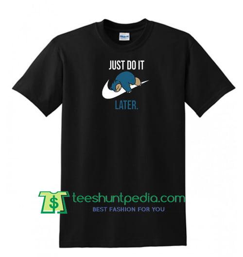 e41bee256ae8 Just Do It Later Pokemon Funny Joke Lazy Shirt