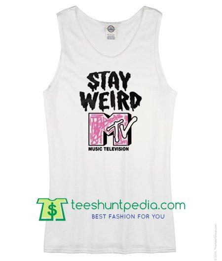 Stay Weird MTV Tank Top T Shirt Maker Cheap