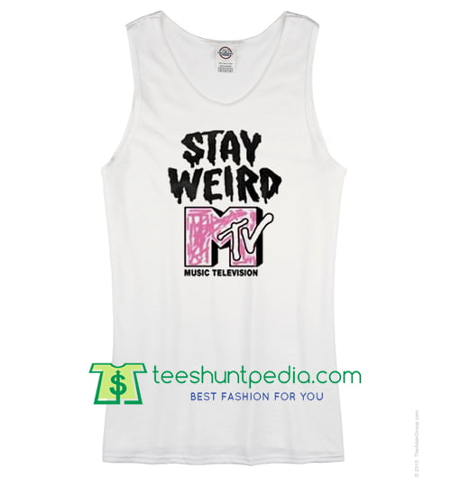 Stay Weird MTV Tank Top T Shirt Maker Cheap