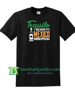 Tequila Shirt - Mexican Alcohol Shirt - Fiesta Shirt - Cinco De Mayo Shirt Maker Cheap