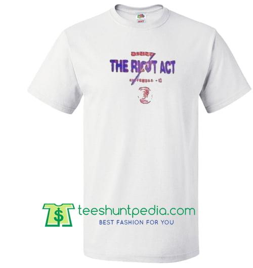 The Riot Act T Shirt Maker Cheap