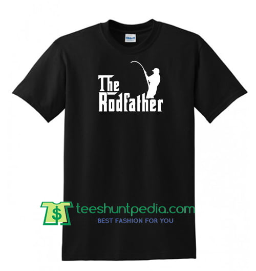 The Rod Father Shirt, T Shirts With Sayings, Slogans, Funny Shirt Maker Cheap