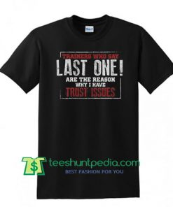 Trainers Who Say Last One Trust Issue Shirt, Funny Gym Shirt, Workout Lover Women Gift T Shirt Maker Cheap