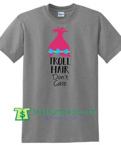 Troll hair don't care shirt, dolman shirt, women's shirt, Troll shirt Maker Cheap