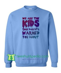 We Are The Kids your parents sweatshirt Maker Cheap