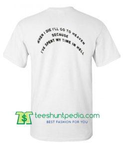 When I Die i'll Go To Heaven T shirt Maker Cheap