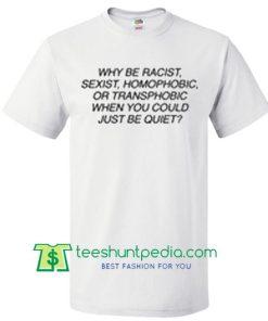 Why Be Racist T shirt Maker Cheap