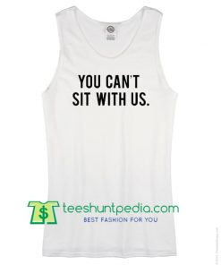 You Can't Sit With Us Tank Top Maker Cheap